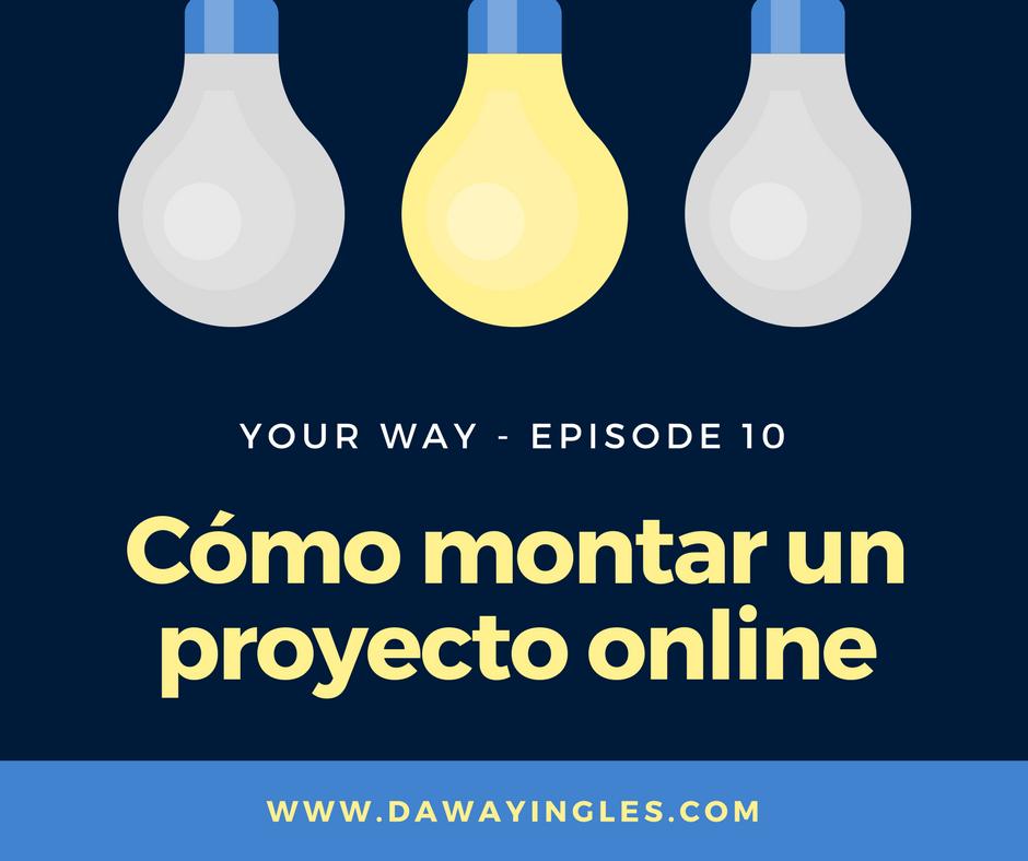 Cómo montar un proyecto online - your way 11 - daway inglés