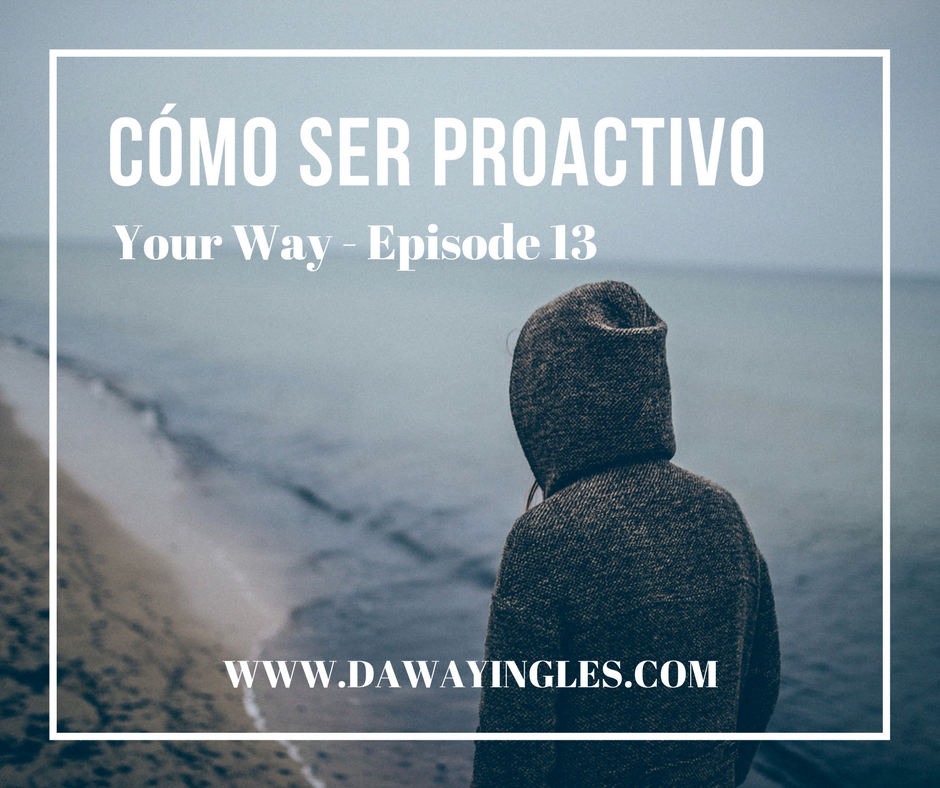 Cómo ser proactivo en inglés - your way - daway inglés