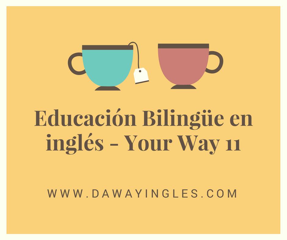 Educación Bilingüe en inglés - Your Way 11 - daway ingles